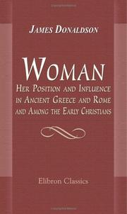 Cover of: Woman; Her Position and Influence in Ancient Greece and Rome, and Among the Early Christians | Sir James Donaldson
