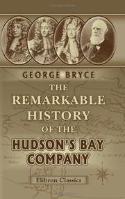 Cover of: The remarkable history of the Hudson's Bay Company | George Bryce
