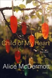 Cover of: Child of my heart | Alice McDermott