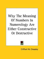 Cover of: Why The Meaning Of Numbers In Numerology Are Either Constructive Or Destructive | Clifford W. Cheasley