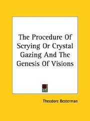 Cover of: The Procedure Of Scrying Or Crystal Gazing And The Genesis Of Visions | Theodore Besterman