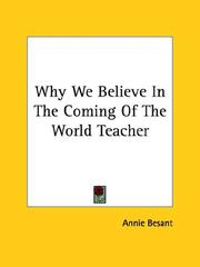 Cover of: Why We Believe In The Coming Of The World Teacher | Annie Wood Besant