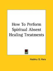 Cover of: How to Perform Spiritual Absent Healing Treatments | O. Hashnu Hara