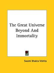 Cover of: The Great Universe Beyond And Immortality | Swami Bhakta Vishita