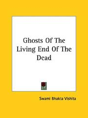 Cover of: Ghosts Of The Living End Of The Dead by Swami Bhakta Vishita
