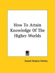 Cover of: How To Attain Knowledge Of The Higher Worlds by Swami Bhakta Vishita