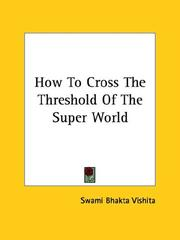 Cover of: How To Cross The Threshold Of The Super World by Swami Bhakta Vishita