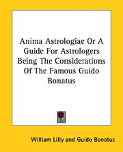 Cover of: Anima Astrologiae Or A Guide For Astrologers Being The Considerations Of The Famous Guido Bonatus | Guido Bonatus