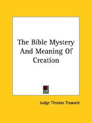 Cover of: The Bible Mystery And Meaning Of Creation | Judge Thomas Troward