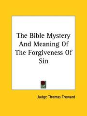 Cover of: The Bible Mystery And Meaning Of The Forgiveness Of Sin | Judge Thomas Troward