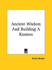 Cover of: Ancient Wisdom And Building A Kosmos | Annie Wood Besant