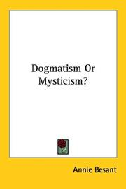 Cover of: Dogmatism Or Mysticism? | Annie Wood Besant