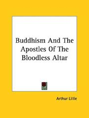 Cover of: Buddhism And The Apostles Of The Bloodless Altar | Arthur Lillie