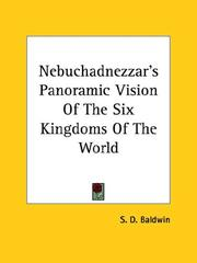 Cover of: Nebuchadnezzar's Panoramic Vision Of The Six Kingdoms Of The World | S. D. Baldwin