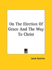 Cover of: On The Election Of Grace And The Way To Christ by Jacob Boehme