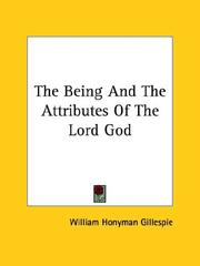 Cover of: The Being and the Attributes of the Lord God | William H. Gillespie