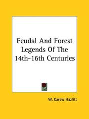 Cover of: Feudal And Forest Legends Of The 14th-16th Centuries | W. Carew Hazlitt