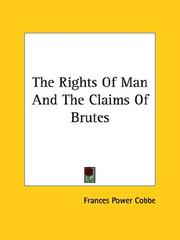 Cover of: The Rights of Man and the Claims of Brutes | Frances Power Cobbe