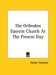 Cover of: The Orthodox Eastern Church At The Present Day by Adrian Fortescue