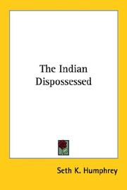 Cover of: The Indian dispossessed | Seth K. Humphrey