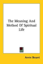Cover of: The Meaning And Method Of Spiritual Life | Annie Wood Besant