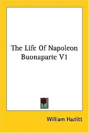 Cover of: The Life Of Napoleon Buonaparte V1 | William Hazlitt