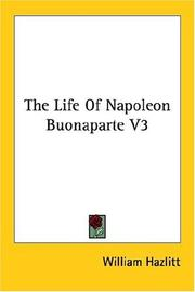 Cover of: The Life Of Napoleon Buonaparte V3 | William Hazlitt