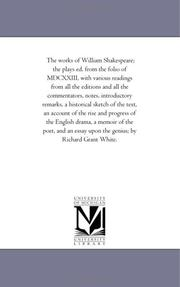 Cover of: The works of William Shakespeare; the plays ed. from the folio of MDCXXIII, with various readings from all the editions and all the commentators, notes, ... of the rise and progress of the Eng | Michigan Historical Reprint Series