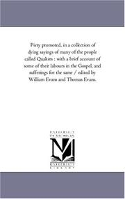 Cover of: Piety promoted, in a collection of dying sayings of many of the people called Quakers : with a brief account of some of their labours in the Gospel, and ... by William Evans and Thomas Evans | Michigan Historical Reprint Series