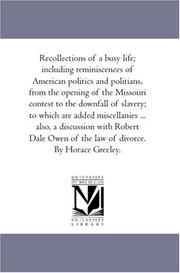 Cover of: Recollections of A Busy Life; including Reminiscences of American Politics and Politians, From the Opening of the Missouri Contest to the Downfall of Slavery; ... of the Law of Divorce. by Horace Greeley | Horace Greeley