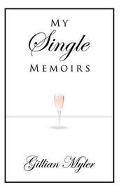 Cover of: My Single Memoirs by Gillian Myler