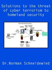 Cover of: Solutions to the threat of cyber terrorism to homeland security by Dr.Norman Schneidewind