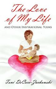 Cover of: The Love of My Life by Toni DeCaro-Zackowski