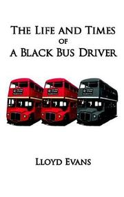 Cover of: The Life and Times of a Black Bus Driver by Lloyd Evans