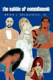 Cover of: The Battle of Commitment | Brian, J. Delguidice Jr.