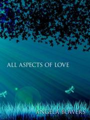 Cover of: ALL ASPECTS OF LOVE by ANGELA BOWERS