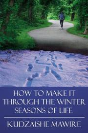 Cover of: How to Make it Through the Winter Seasons of Life | Kudzaishe, Mawire