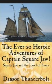 Cover of: The Ever-so Heroic Adventures of Captain Square Jaw! by Danson Thunderbolt