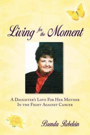 Cover of: Living for the Moment by Brenda Ann Rebelein