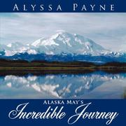 Cover of: Alaska May's Incredible Journey | Alyssa Payne