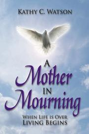 Cover of: A Mother In Mourning by Kathy, C. Watson