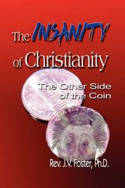 Cover of: The Insanity of Christianity | Pastor J.V. Foster Ph.D.
