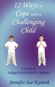 Cover of: 12 Ways To Cope With A Challenging Child by Jennifer, Sue Kamish