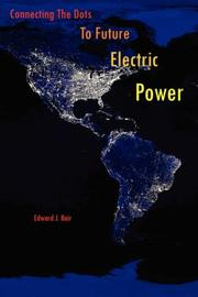 Cover of: Connecting The Dots To Future Electric Power | Edward, J. Bair