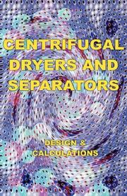 Cover of: Centrifugal Dryers and Separators - Design & Calculations (Chemical Engineering Series) (Chemical Engineering Series) by Eustace, A. Alliott