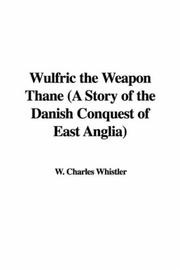 Cover of: Wulfric the Weapon Thane (A Story of the Danish Conquest of East Anglia) | Charles W. Whistler