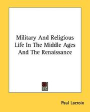 Cover of: Military and religious life in the Middle Ages and the Renaissance | Paul Lacroix