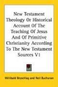 Cover of: New Testament Theology Or Historical Account Of The Teaching Of Jesus And Of Primitive Christianity According To The New Testament Sources V1 by Willibald Beyschlag