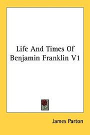Cover of: Life And Times Of Benjamin Franklin V1 | James Parton