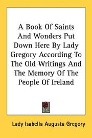 Cover of: A Book Of Saints And Wonders Put Down Here By Lady Gregory According To The Old Writings And The Memory Of The People Of Ireland by Lady Isabella Augusta Gregory